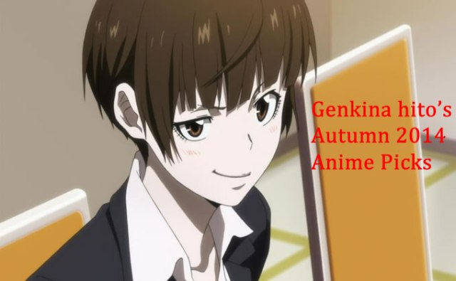 Genkina hito's Autumn 2014 Anime Picks